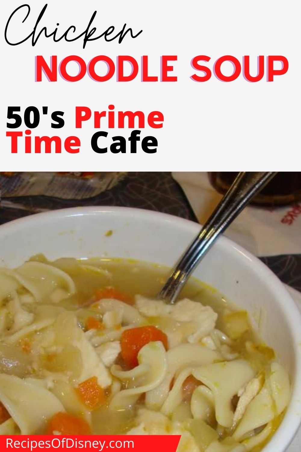 Chicken Noodle Soup {50's Prime Time Cafe}